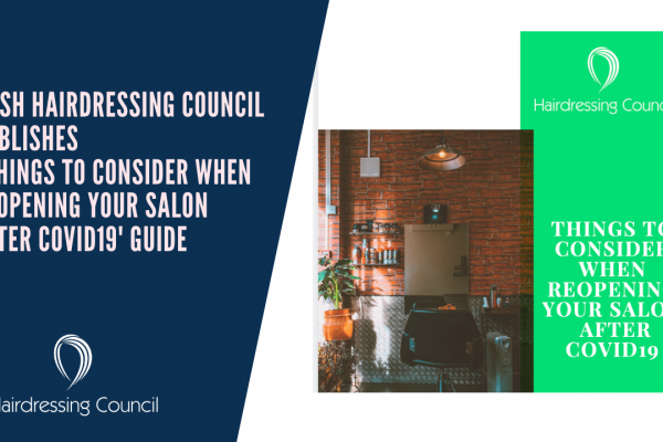 Irish Hairdressing Council publishes 'things to consider when reopening your salon after covid19' Guide